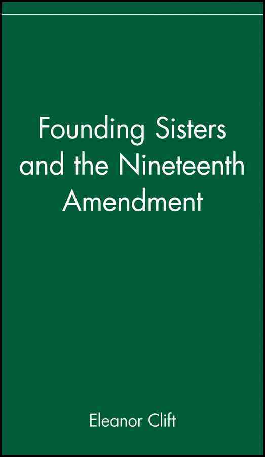 Founding Sisters and the Nineteenth Amendment By Clift, Eleanor