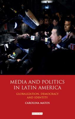 Media and Politics in Latin America By Matos, Carolina